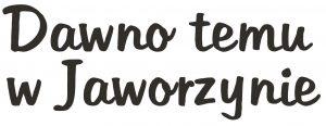 """""""Dawno temu w Jaworzynie"""" – zapraszamy na pierwsze spotkanie @ Wolności 2a"""